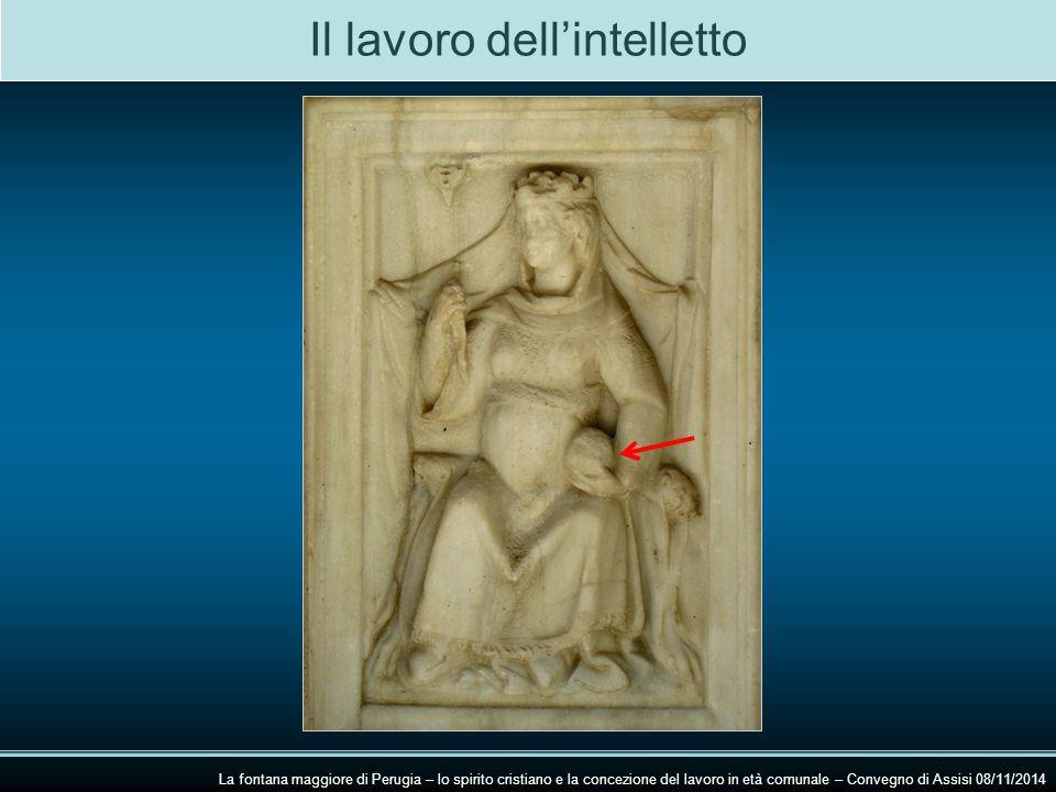 Il lavoro dell'intelletto La fontana maggiore di Perugia – lo spirito cristiano e la concezione del lavoro in età comunale – Convegno di Assisi 08/11/2014
