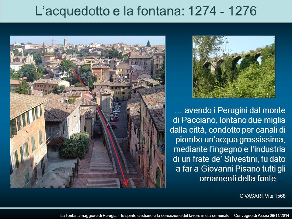 L'acquedotto e la fontana: 1274 - 1276 La fontana maggiore di Perugia – lo spirito cristiano e la concezione del lavoro in età comunale – Convegno di Assisi 08/11/2014