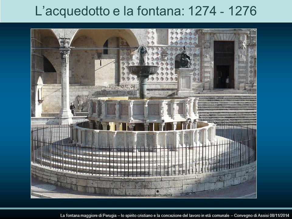 L'acquedotto e la fontana: 1274 - 1276 La fontana maggiore di Perugia – lo spirito cristiano e la concezione del lavoro in età comunale – Convegno di Assisi 08/11/2014 La tazza bronzea La vasca superiore La vasca inferiore