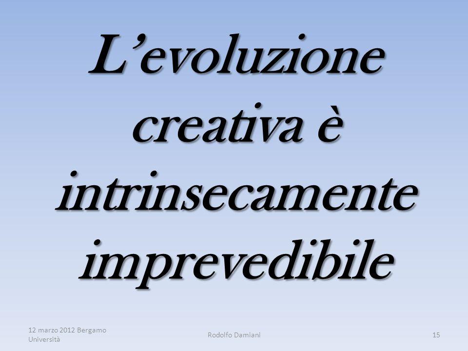 L'evoluzione creativa è intrinsecamente imprevedibile 12 marzo 2012 Bergamo Università Rodolfo Damiani15