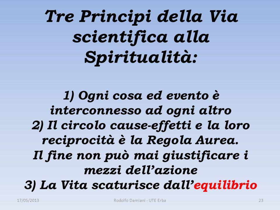 Tre Principi della Via scientifica alla Spiritualità: 1) Ogni cosa ed evento è interconnesso ad ogni altro 2) Il circolo cause-effetti e la loro reciprocità è la Regola Aurea.