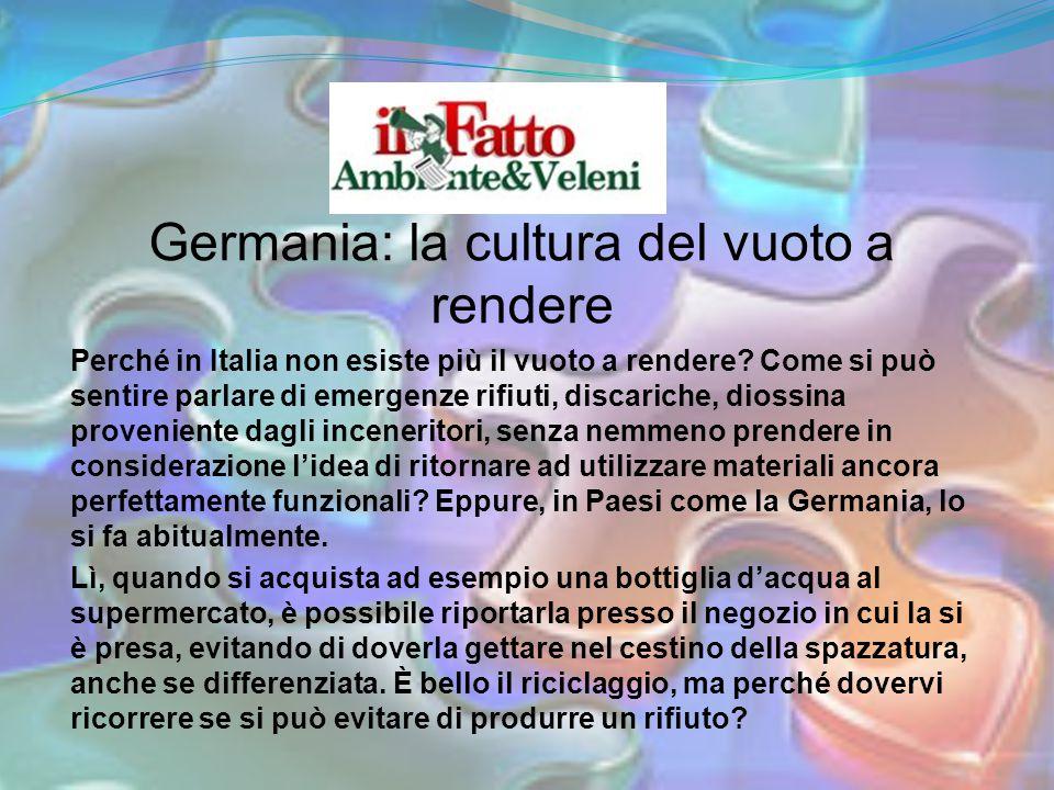Germania: la cultura del vuoto a rendere Perché in Italia non esiste più il vuoto a rendere? Come si può sentire parlare di emergenze rifiuti, discari