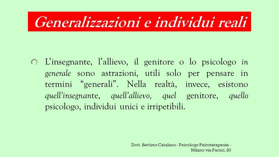 Generalizzazioni e individui reali L'insegnante, l'allievo, il genitore o lo psicologo in generale sono astrazioni, utili solo per pensare in termini