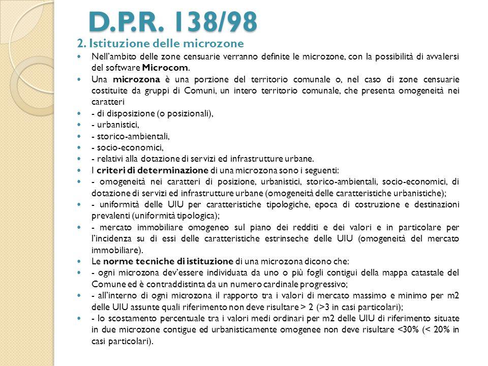 D.P.R. 138/98 2. Istituzione delle microzone Nell'ambito delle zone censuarie verranno definite le microzone, con la possibilità di avvalersi del soft