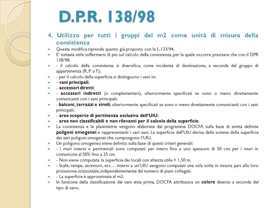 D.P.R. 138/98 4. Utilizzo per tutti i gruppi del m2 come unità di misura della consistenza Questa modifica riprende quanto già proposto con la L.133/9
