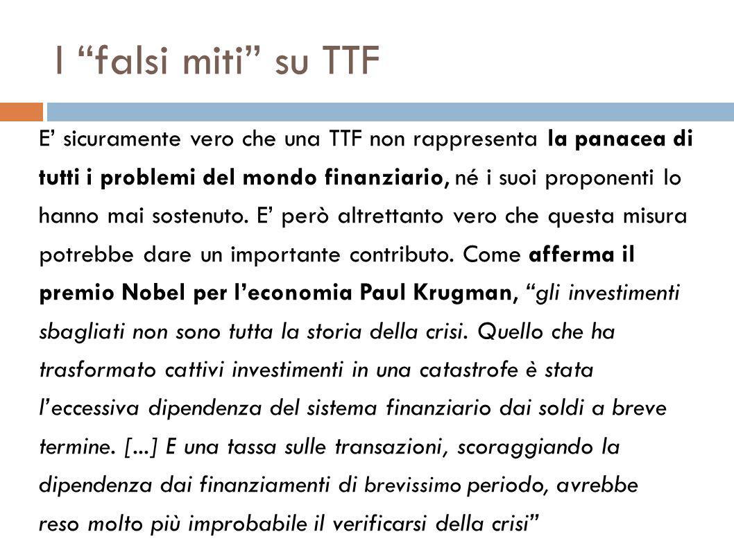 I falsi miti su TTF E' sicuramente vero che una TTF non rappresenta la panacea di tutti i problemi del mondo finanziario, né i suoi proponenti lo hanno mai sostenuto.