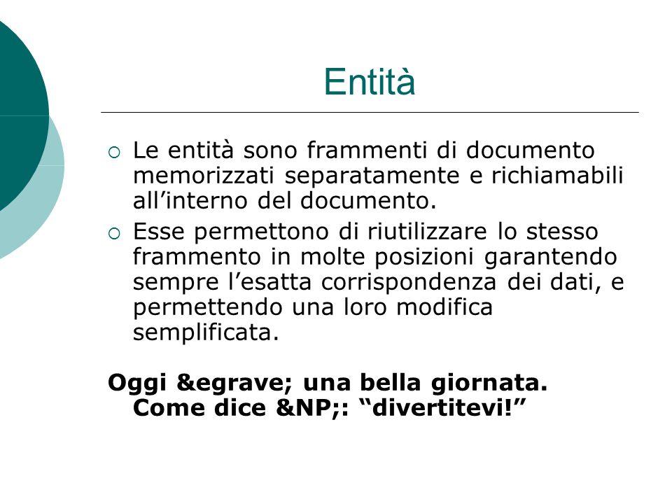 Entità  Le entità sono frammenti di documento memorizzati separatamente e richiamabili all'interno del documento.