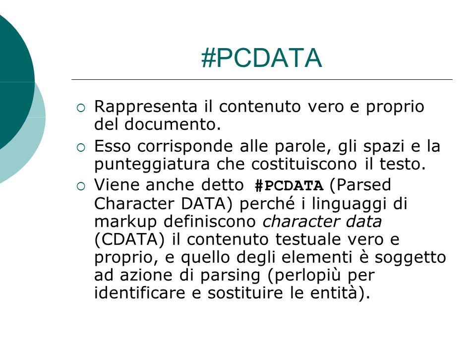 #PCDATA  Rappresenta il contenuto vero e proprio del documento.