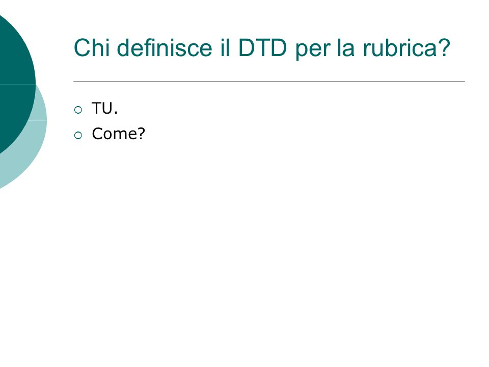 Chi definisce il DTD per la rubrica?  TU.  Come?