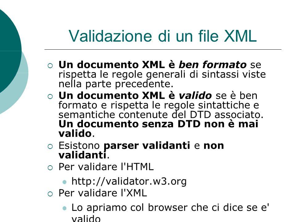 Validazione di un file XML  Un documento XML è ben formato se rispetta le regole generali di sintassi viste nella parte precedente.