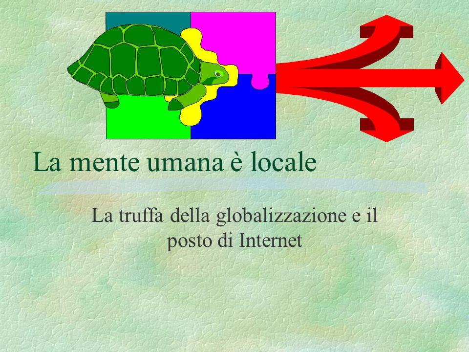 La mente umana è locale La truffa della globalizzazione e il posto di Internet