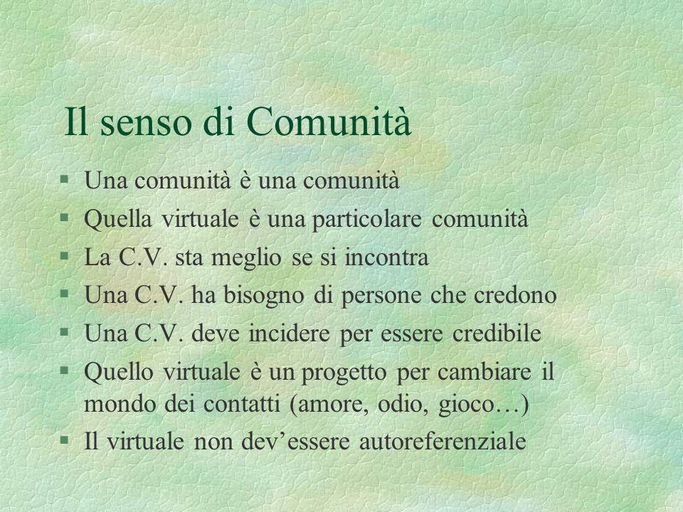 Il senso di Comunità §Una comunità è una comunità §Quella virtuale è una particolare comunità §La C.V.