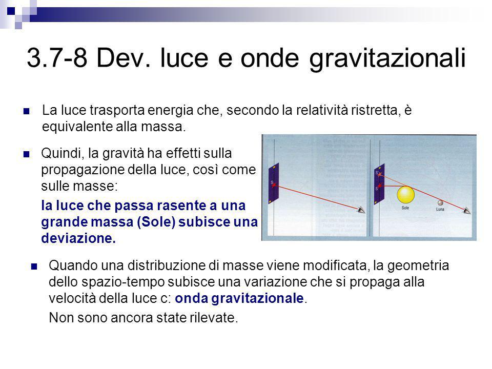 3.7-8 Dev. luce e onde gravitazionali Quindi, la gravità ha effetti sulla propagazione della luce, così come sulle masse: la luce che passa rasente a
