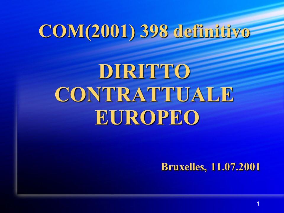 1 COM(2001) 398 definitivo DIRITTO CONTRATTUALE EUROPEO Bruxelles, 11.07.2001
