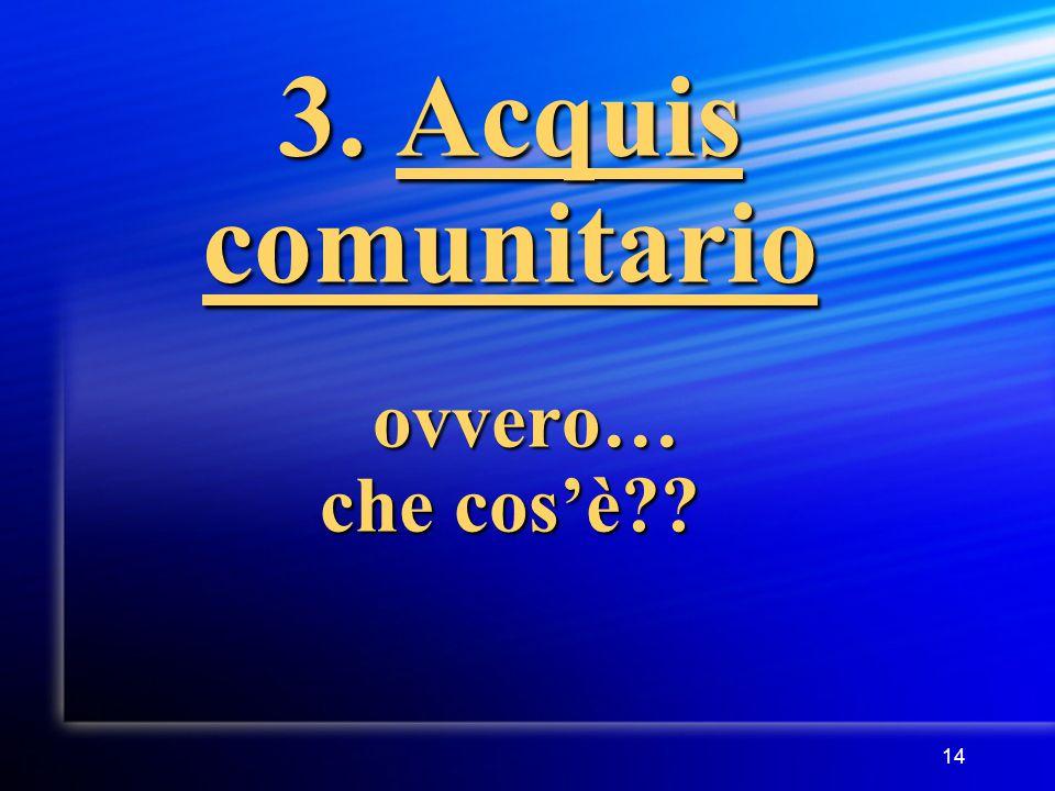 14 3. Acquis comunitario ovvero… che cos'è??