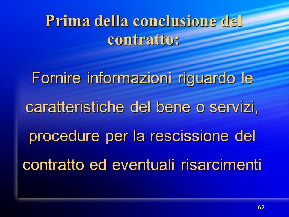 62 Prima della conclusione del contratto: Fornire informazioni riguardo le caratteristiche del bene o servizi, procedure per la rescissione del contratto ed eventuali risarcimenti