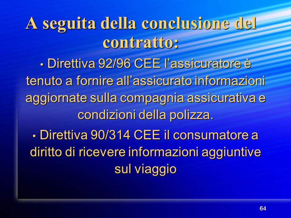 64 A seguita della conclusione del contratto: Direttiva 92/96 CEE l'assicuratore è tenuto a fornire all'assicurato informazioni aggiornate sulla compagnia assicurativa e condizioni della polizza.