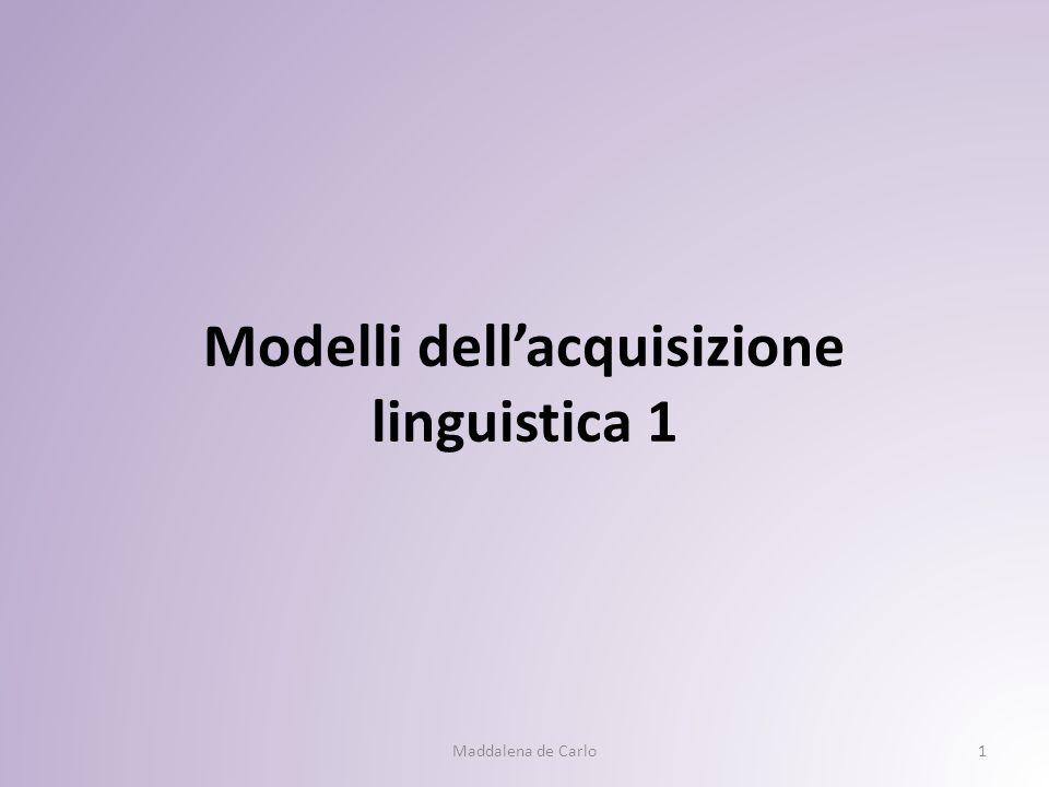 Modelli dell'acquisizione linguistica 1 Maddalena de Carlo1