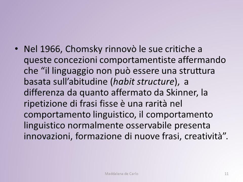 Nel 1966, Chomsky rinnovò le sue critiche a queste concezioni comportamentiste affermando che il linguaggio non può essere una struttura basata sull'abitudine (habit structure), a differenza da quanto affermato da Skinner, la ripetizione di frasi fisse è una rarità nel comportamento linguistico, il comportamento linguistico normalmente osservabile presenta innovazioni, formazione di nuove frasi, creatività .