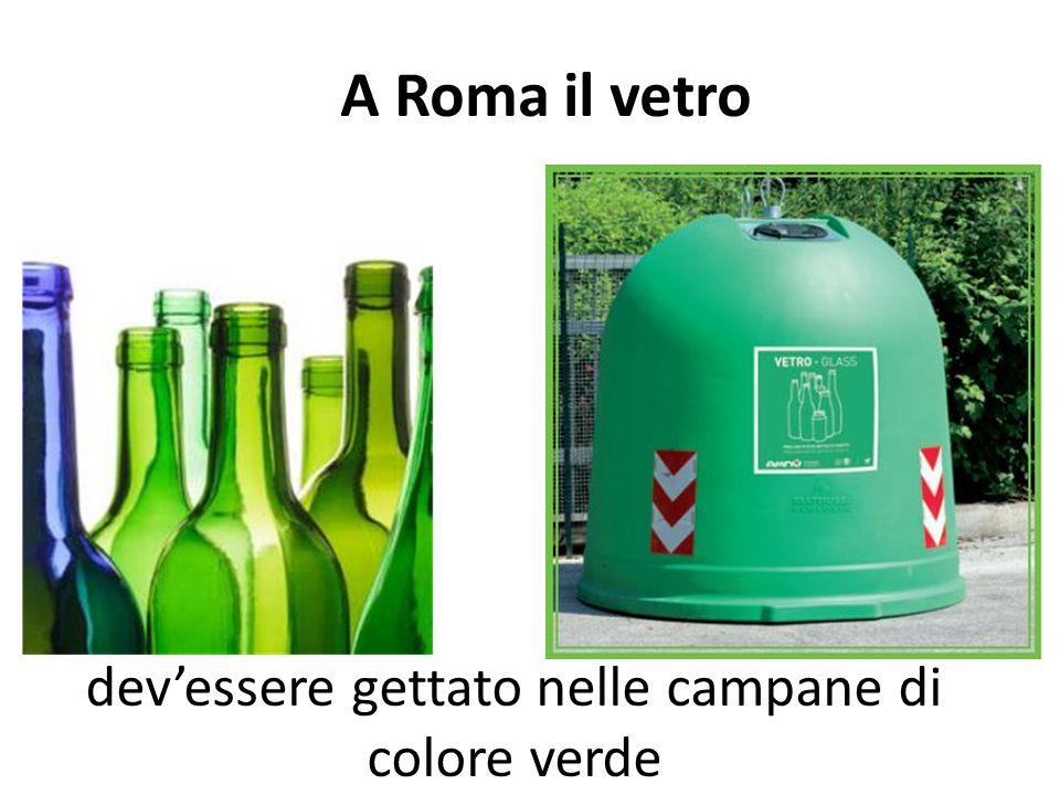 dev'essere gettato nelle campane di colore verde A Roma il vetro