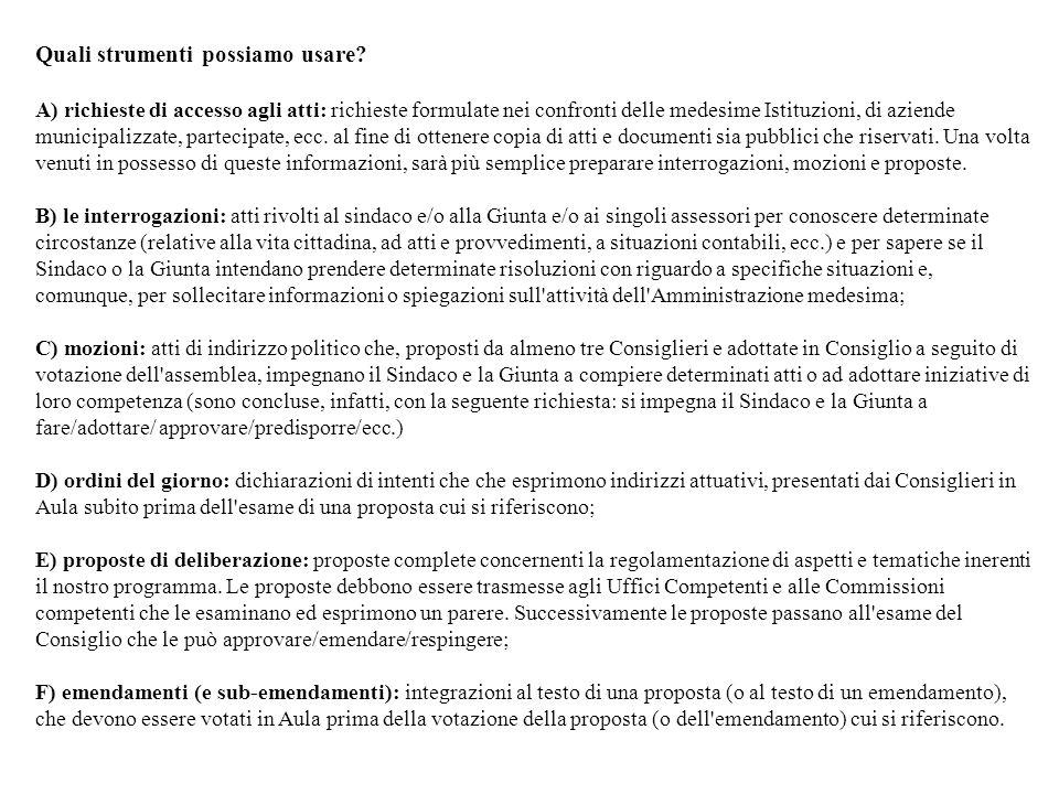 Quali strumenti possiamo usare? A) richieste di accesso agli atti: richieste formulate nei confronti delle medesime Istituzioni, di aziende municipali