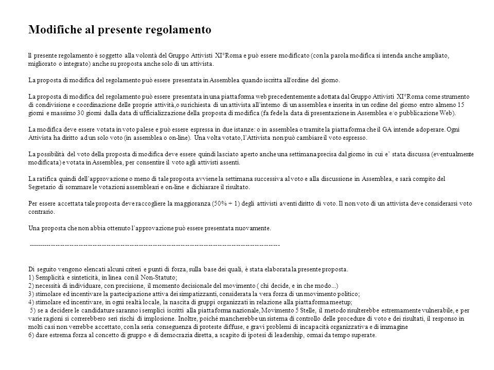 Modifiche al presente regolamento ll presente regolamento è soggetto alla volontà del Gruppo Attivisti XI°Roma e può essere modificato (con la parola