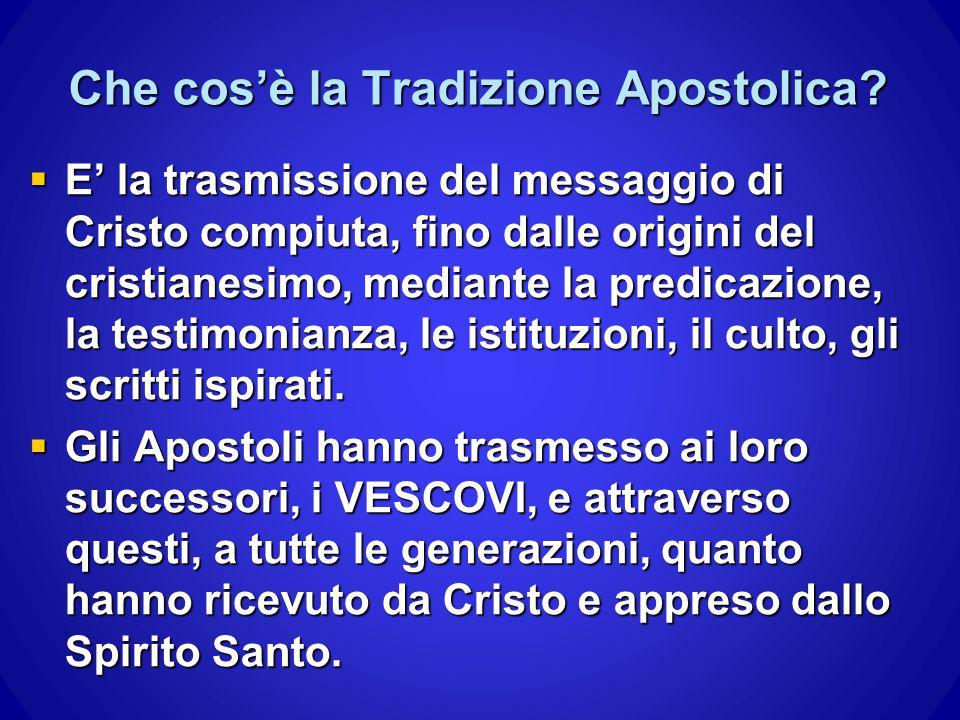 Che cos'è la Tradizione Apostolica?  E' la trasmissione del messaggio di Cristo compiuta, fino dalle origini del cristianesimo, mediante la predicazi