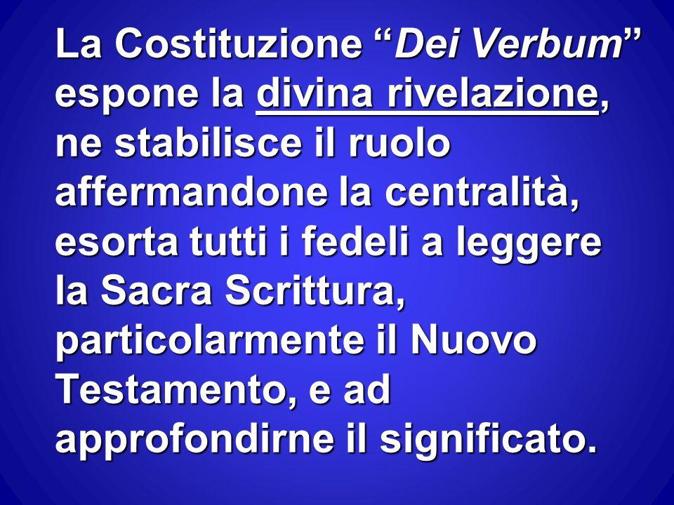 """La Costituzione """"Dei Verbum"""" espone la divina rivelazione, ne stabilisce il ruolo affermandone la centralità, esorta tutti i fedeli a leggere la Sacra"""