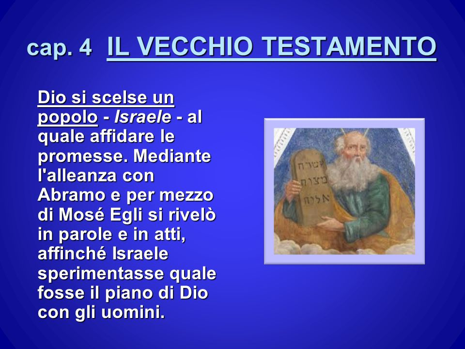 cap. 4 IL VECCHIO TESTAMENTO Dio si scelse un popolo - Israele - al quale affidare le promesse. Mediante l'alleanza con Abramo e per mezzo di Mosé Egl