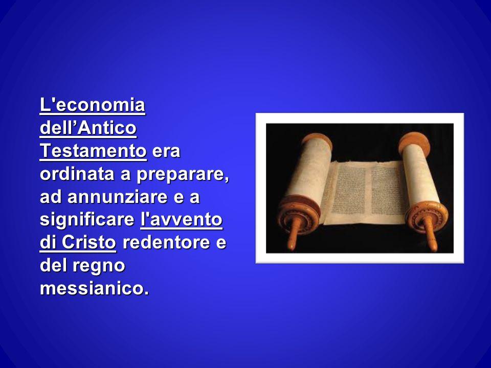 L'economia dell'Antico Testamento era ordinata a preparare, ad annunziare e a significare l'avvento di Cristo redentore e del regno messianico.