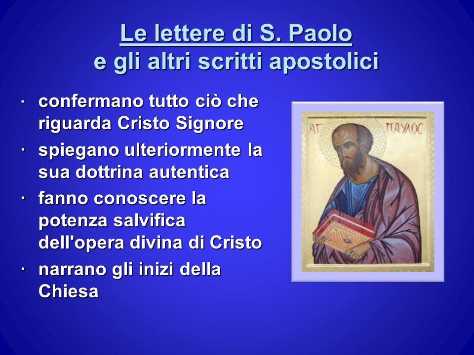 Le lettere di S. Paolo e gli altri scritti apostolici · confermano tutto ciò che riguarda Cristo Signore ·spiegano ulteriormente la sua dottrina auten