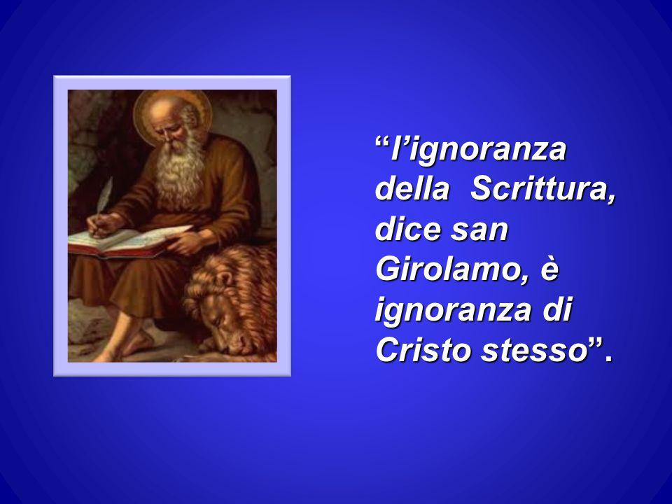 """""""l'ignoranza della Scrittura, dice san Girolamo, è ignoranza di Cristo stesso""""."""