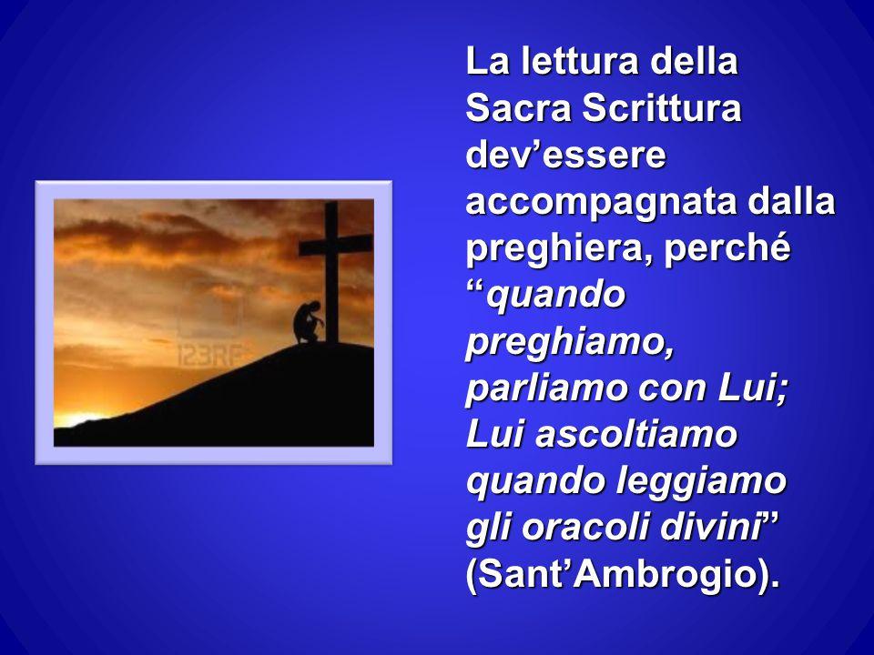"""La lettura della Sacra Scrittura dev'essere accompagnata dalla preghiera, perché """"quando preghiamo, parliamo con Lui; Lui ascoltiamo quando leggiamo g"""