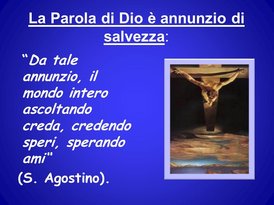 """La Parola di Dio è annunzio di salvezza: """"Da tale annunzio, il mondo intero ascoltando creda, credendo speri, sperando ami"""" (S. Agostino)."""