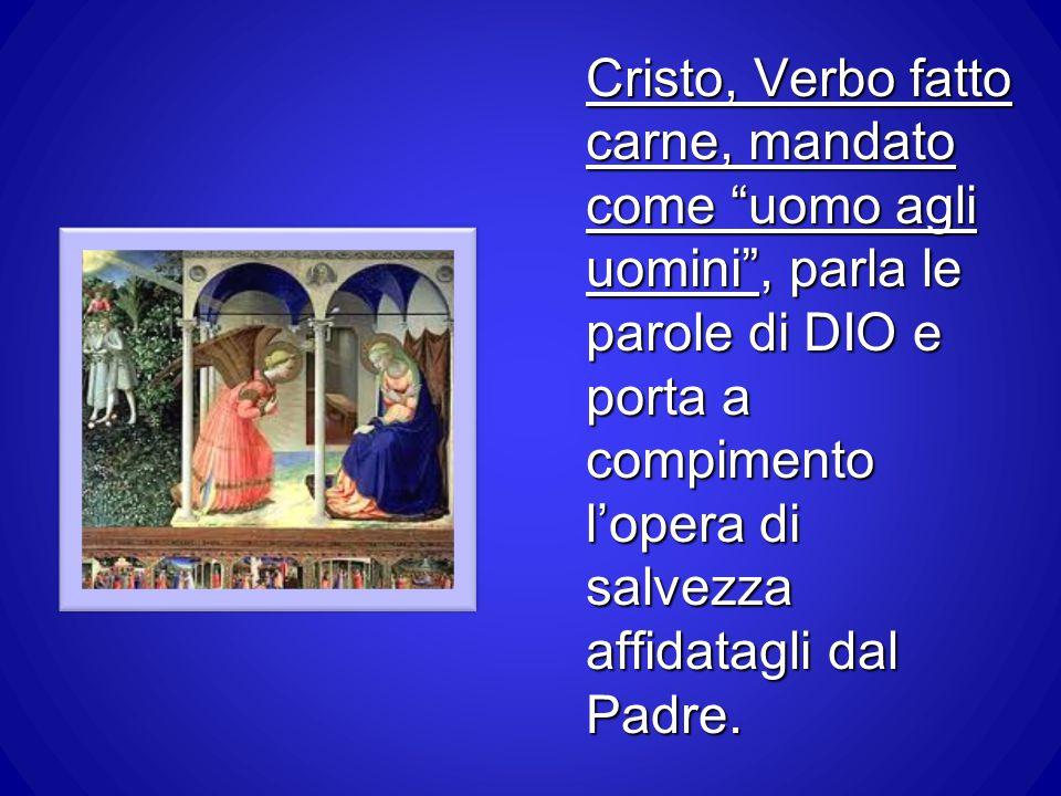 """Cristo, Verbo fatto carne, mandato come """"uomo agli uomini"""", parla le parole di DIO e porta a compimento l'opera di salvezza affidatagli dal Padre."""