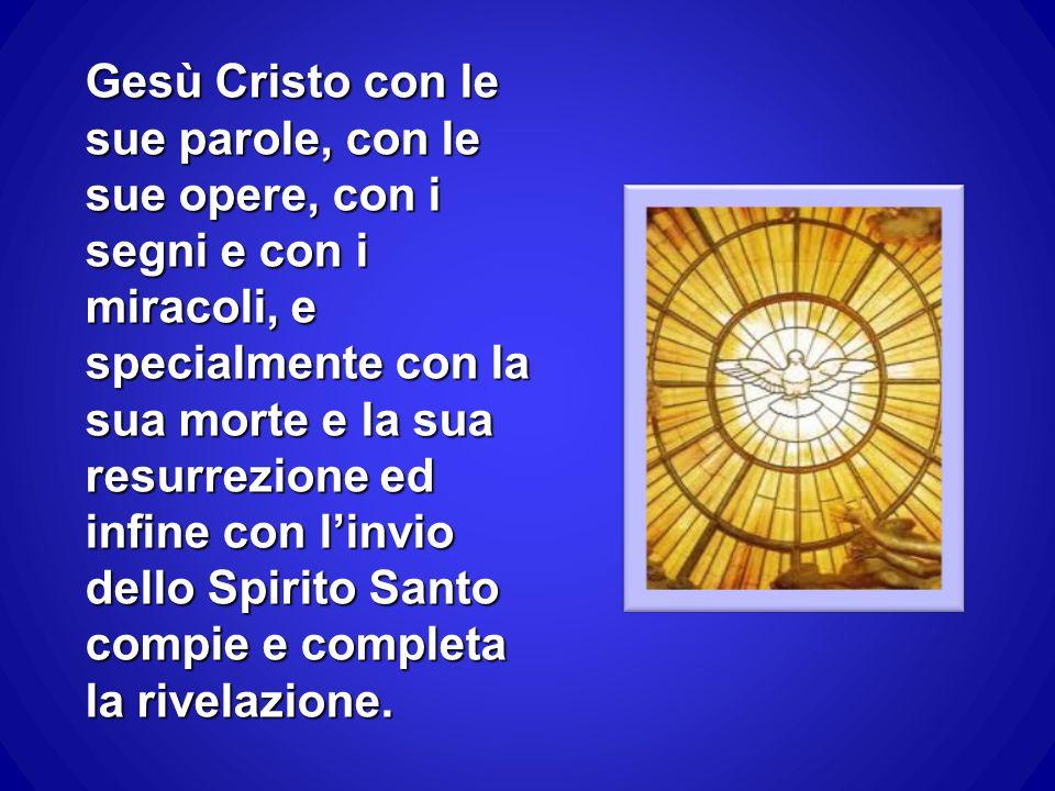 Gesù Cristo con le sue parole, con le sue opere, con i segni e con i miracoli, e specialmente con la sua morte e la sua resurrezione ed infine con l'i