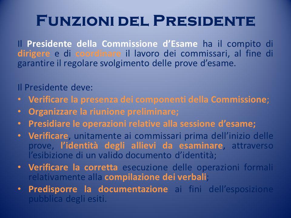 Funzioni del Presidente Il Presidente della Commissione d'Esame ha il compito di dirigere e di coordinare il lavoro dei commissari, al fine di garantire il regolare svolgimento delle prove d'esame.