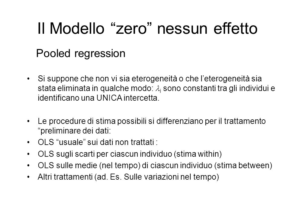 """Il Modello """"zero"""" nessun effetto Si suppone che non vi sia eterogeneità o che l'eterogeneità sia stata eliminata in qualche modo: i sono constanti tra"""