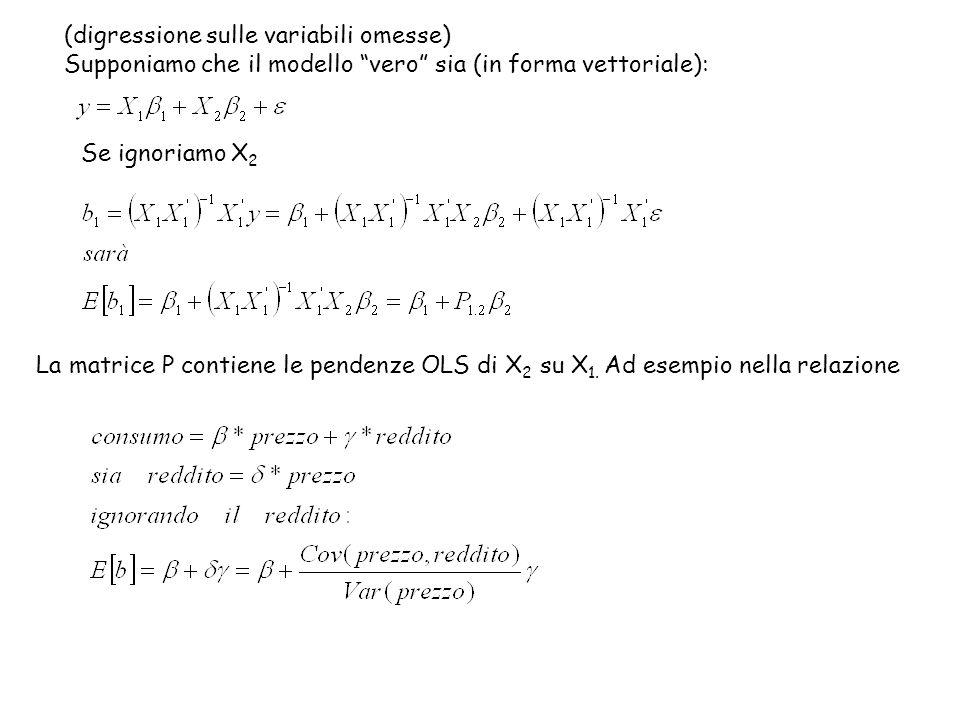 """(digressione sulle variabili omesse) Supponiamo che il modello """"vero"""" sia (in forma vettoriale): Se ignoriamo X 2 La matrice P contiene le pendenze OL"""