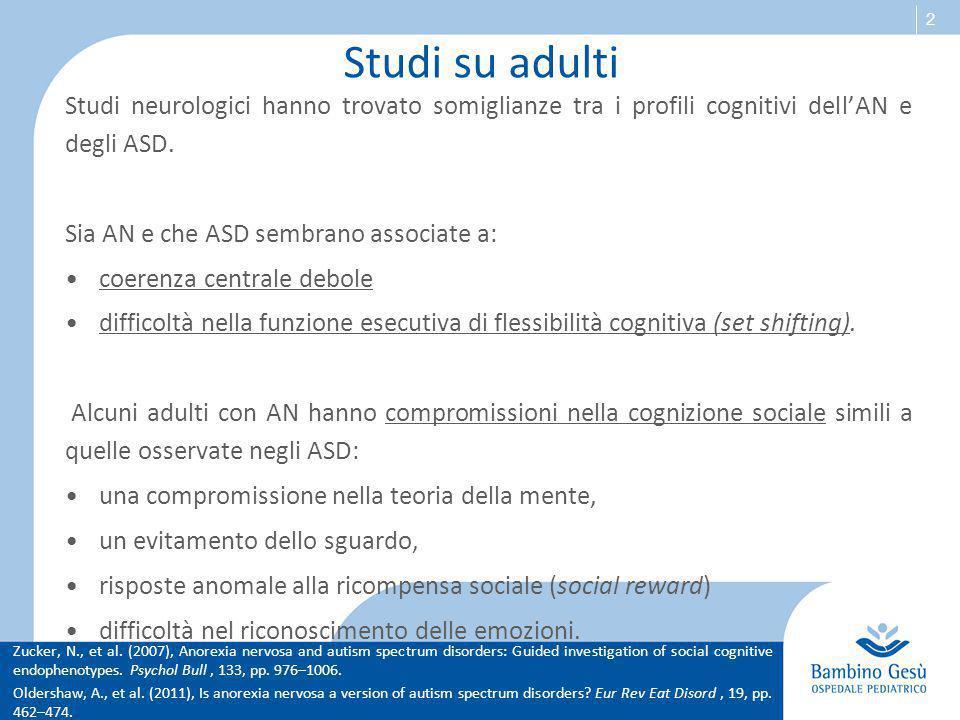 2 Studi su adulti Studi neurologici hanno trovato somiglianze tra i profili cognitivi dell'AN e degli ASD. Sia AN e che ASD sembrano associate a: coer