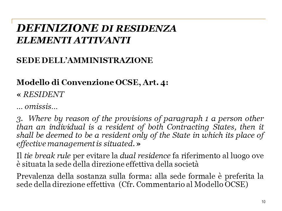 10 SEDE DELL'AMMINISTRAZIONE Modello di Convenzione OCSE, Art. 4: « RESIDENT … omissis… 3. Where by reason of the provisions of paragraph 1 a person o