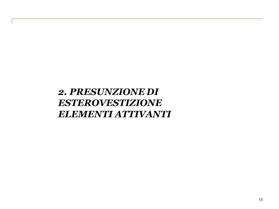 2. PRESUNZIONE DI ESTEROVESTIZIONE ELEMENTI ATTIVANTI 15