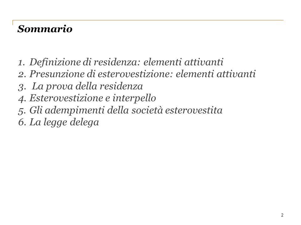Sommario 2 1.Definizione di residenza: elementi attivanti 2.Presunzione di esterovestizione: elementi attivanti 3. La prova della residenza 4.Esterove