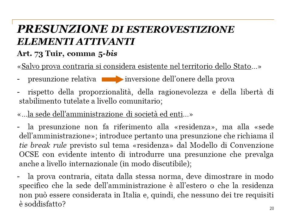 20 Art. 73 Tuir, comma 5-bis «Salvo prova contraria si considera esistente nel territorio dello Stato…» -presunzione relativa inversione dell'onere de