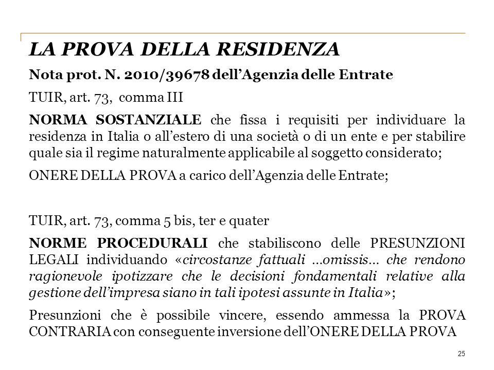 25 Nota prot. N. 2010/39678 dell'Agenzia delle Entrate TUIR, art. 73, comma III NORMA SOSTANZIALE che fissa i requisiti per individuare la residenza i