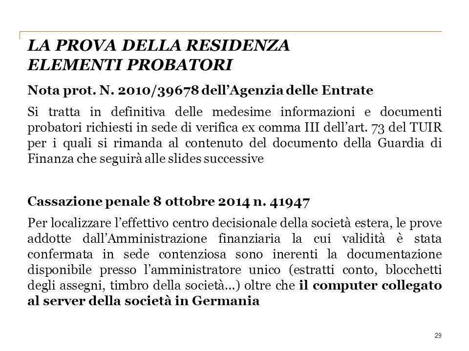 29 Nota prot. N. 2010/39678 dell'Agenzia delle Entrate Si tratta in definitiva delle medesime informazioni e documenti probatori richiesti in sede di