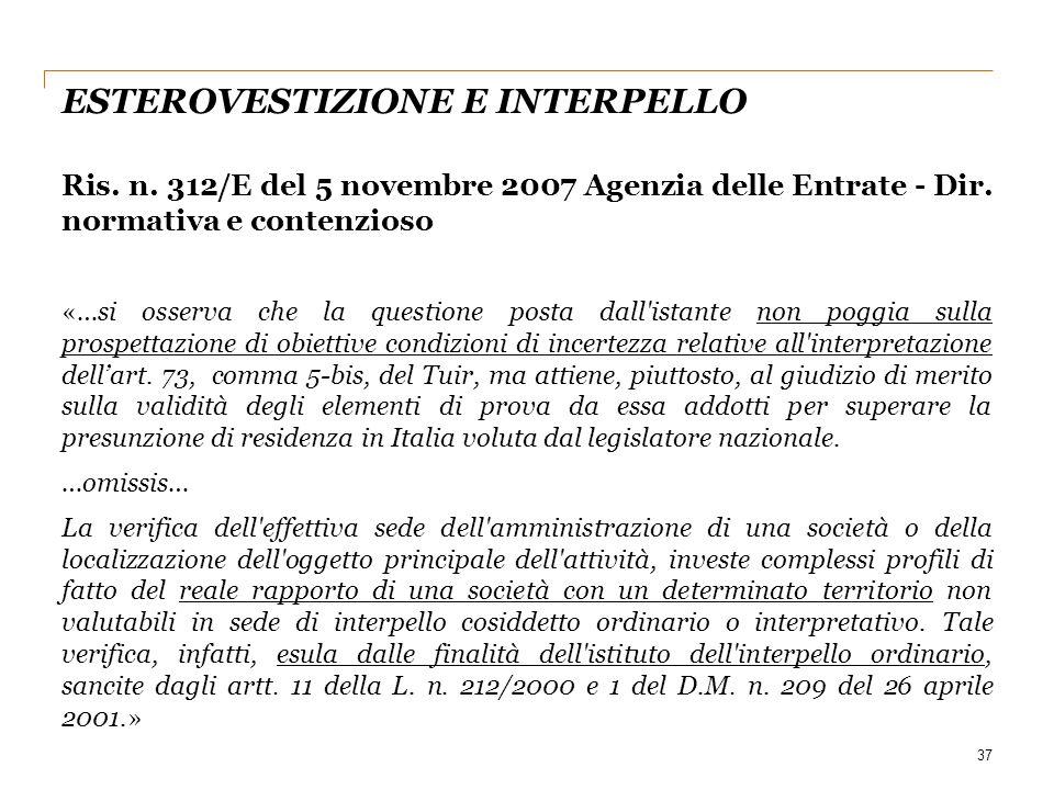 ESTEROVESTIZIONE E INTERPELLO Ris. n. 312/E del 5 novembre 2007 Agenzia delle Entrate - Dir. normativa e contenzioso «…si osserva che la questione pos