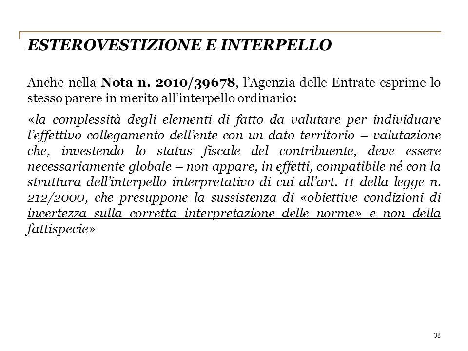 ESTEROVESTIZIONE E INTERPELLO Anche nella Nota n. 2010/39678, l'Agenzia delle Entrate esprime lo stesso parere in merito all'interpello ordinario: «la