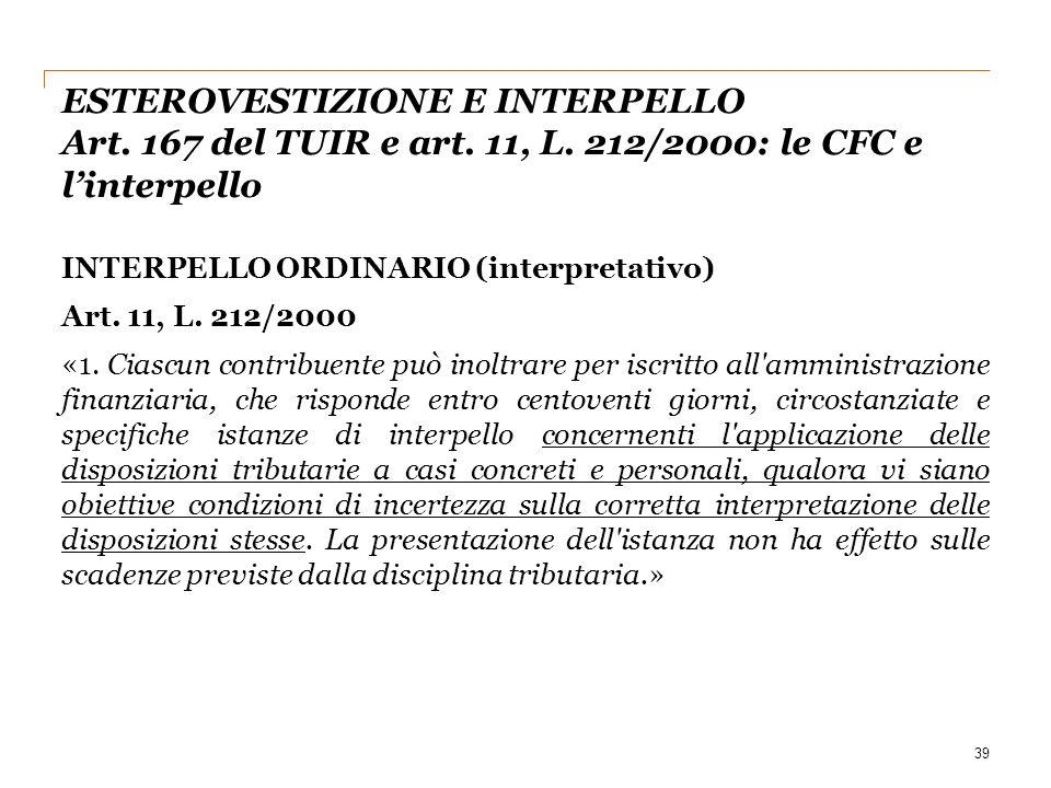39 INTERPELLO ORDINARIO (interpretativo) Art. 11, L. 212/2000 «1. Ciascun contribuente può inoltrare per iscritto all'amministrazione finanziaria, che