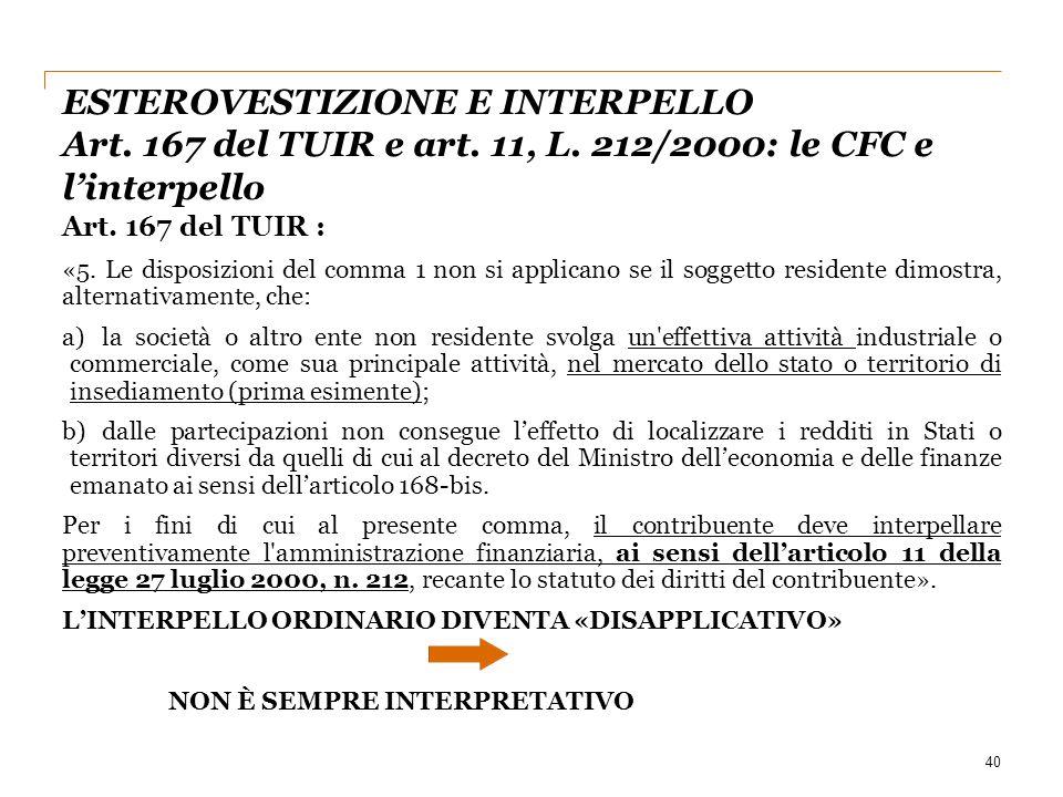 Art. 167 del TUIR : «5. Le disposizioni del comma 1 non si applicano se il soggetto residente dimostra, alternativamente, che: a)la società o altro en